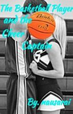 The Basketball Player and the Cheer Captain by nausarai