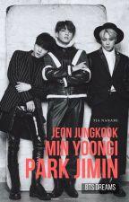 BTS Dreams - Min Yoongi, Park Jimin and Jeon Jungkook by Tia_Nanami