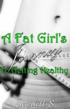 A Fat Girl's Journey to Getting Healthy by xBiohazard0