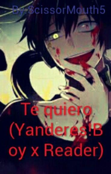 Te quiero (Yanderes!Boy x Reader)