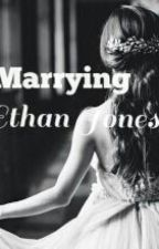Marrying Ethan Jones by GirlTaken88