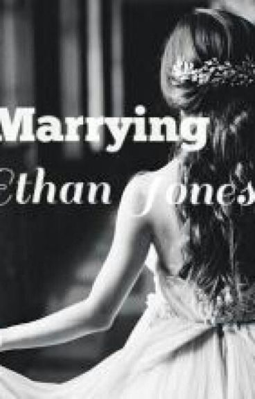 Marrying Ethan Jones