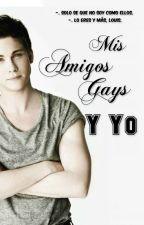 Mis Amigos Gays Y Yo. by Thouisislove