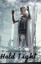 Hold Tight: A Justin Bieber Fanfic [ON HOLD] by justnbieberismydaddy