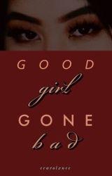 Good Girl Gone Bad ✔️ by CAR0LXNE