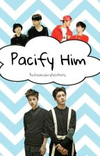 Pacify Him by BinhwanismyAesthetic