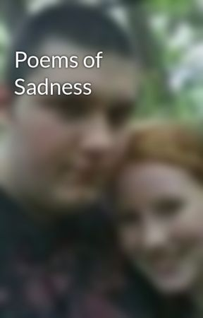 Poems Of Sadness He Is My World Wattpad