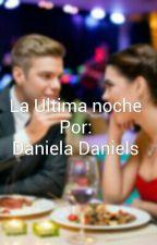 La Ultima noche by DanielaDaniels28