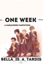 One Week [Marauders] by Bella_is_a_Tardis