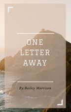 One Letter Away by BaileyMorrison047
