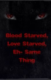 Blood Starved, Love Starved, Eh- Same Thing (Belldom) by Starlight_Explorer