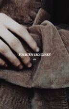 Tolkien Imagines by catchingthranduil