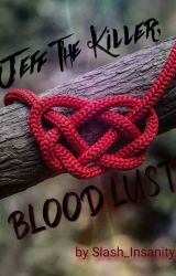 Jeff The Killer; Blood Lust by Slash_Insanity