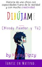 Dibújame [Bloody Painter y Tú] by MytsyDipzy_Books660