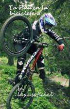 La vida en la bicicleta 5 by laxusoficial
