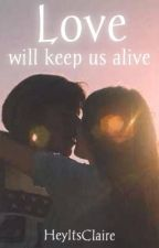 Love Will Keep Us Alive by lovemesomerice