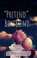 "My ""Pretend"" Boyfriend by FortunateGalaxy"
