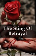 The Sting Of Betrayal ON HOLD by midnight-disaster