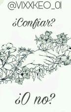 CONFIAR O NO? by VIXXKEO_01