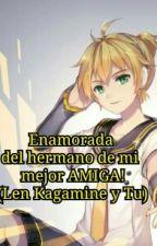 Enamorada del Hermano de mi mejor AMIGA! (Len Kagamine y Tu) by StarMelaSonicDS01