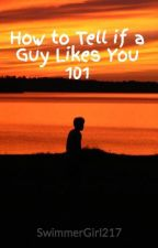 How to Tell if a Guy Likes You 101 by SwimmerGirl217