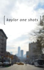 Kaylor One Shots by kaylorfunfiction