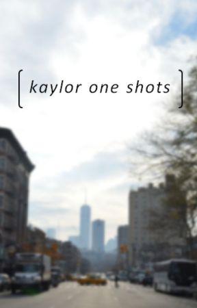 Kaylor One Shots by kaylorfunfiction