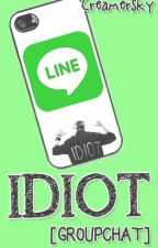 IDIOT [GROUPCHAT] by Increallyn