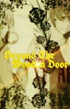 Beyond The Wooden Door (Complete)  by Oimane_
