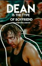 Dean Ambrose Is The Type Of Boyfriend by SthepanieAmbrose