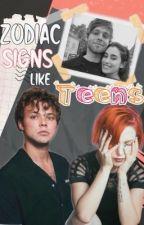 The  Zodiac Signs Like Teens ✨ by zodiaclauren