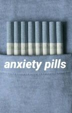 Anxiety Pills. //L.H// ✔ -Completed- by hxrley5sos