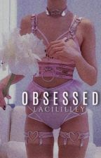 Obsessed (L.H & A.I) by LaciLilley