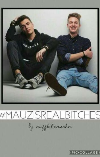 #Mauzisrealbitches