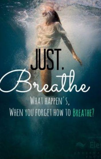 Just, Breathe.