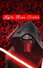 Kylo Rens Sister (Star Wars Fanfic) [COMPLETED] by Kittens4life577