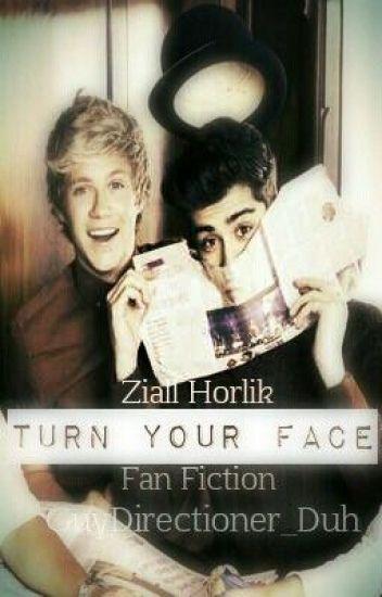 Turn Your Face -Ziall Horlik Fan Fiction-