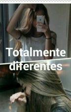 Totalmente Diferentes by AndreiaRodrigues007