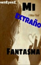 Mi Extraño Fantasma by BrownEyesZ