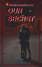 »our secret« rdg. by doblasuniverse
