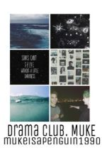 drama club. (dont bother reading it makes no sense to random ppl reading) by Mukeisapenguin1990