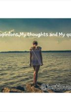 My Opinions,My Thoughts and My Qoutes by justlovely24