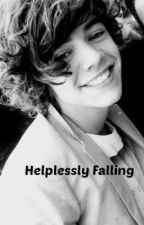 Helplessly Falling (Harry Styles FanFiction) by kacaradonna