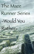 The Maze Runner Series -Would you Rather- by loyalmarine