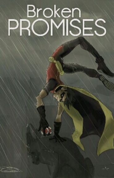 Broken Promises (a Dick Grayson Fanfiction)