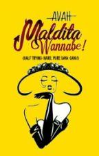 Avah Maldita Wannabe! #Wattys2016 by SeksingUtak