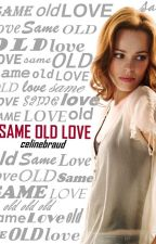 SAME OLD LOVE  by celinebraud