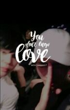 You Don't Know Love {Jungkook x Halla} by minjoups17