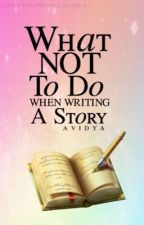 What NOT to do when writing a story by Avidya