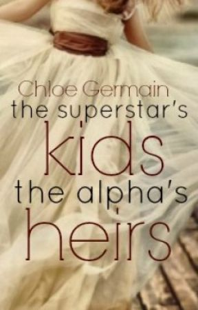 The Superstar's kids, the Alpha's heirs' by heneralmarla